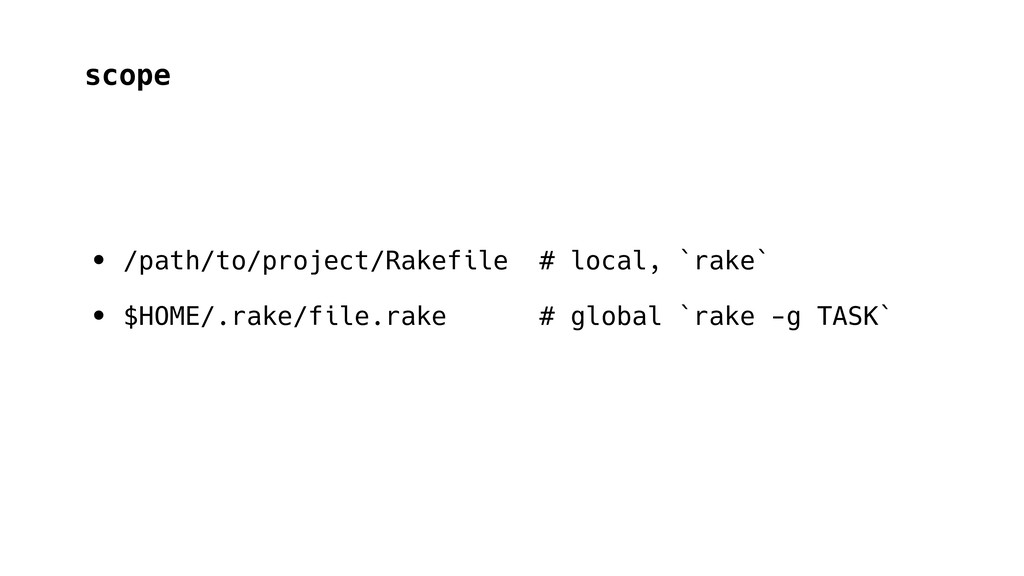 scope • /path/to/project/Rakefile # local, `rak...