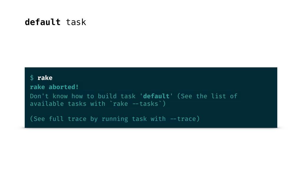 default task $ rake rake aborted! Don't know ho...