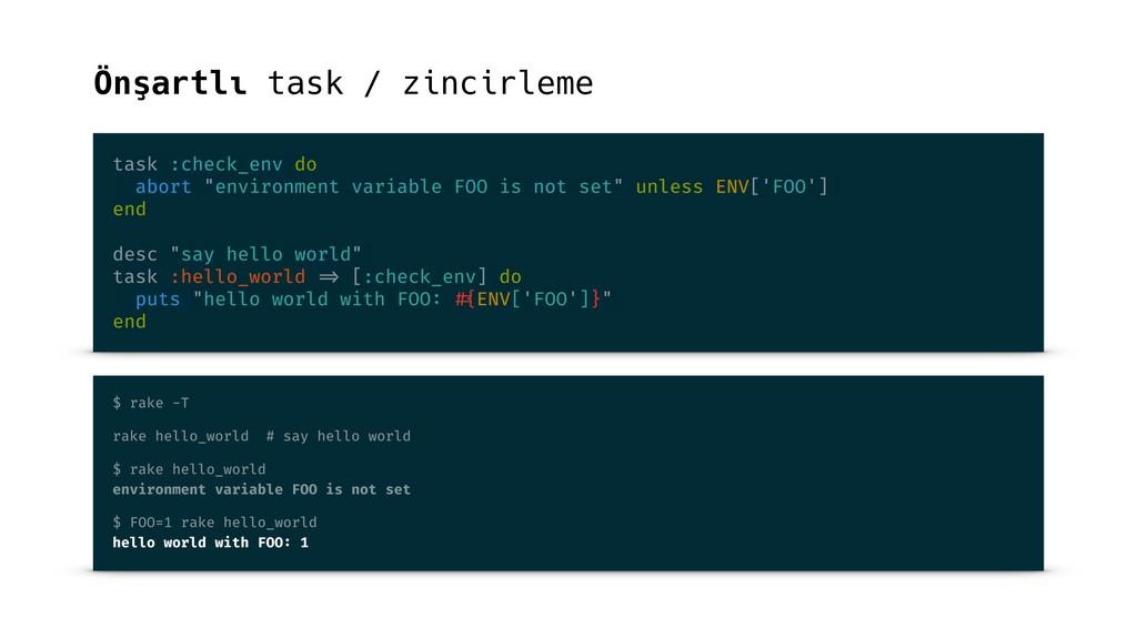 Önşartlı task / zincirleme task :check_env do a...
