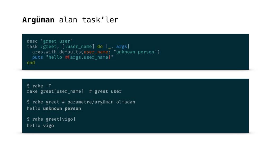 "Argüman alan task'ler desc ""greet user"" task :g..."
