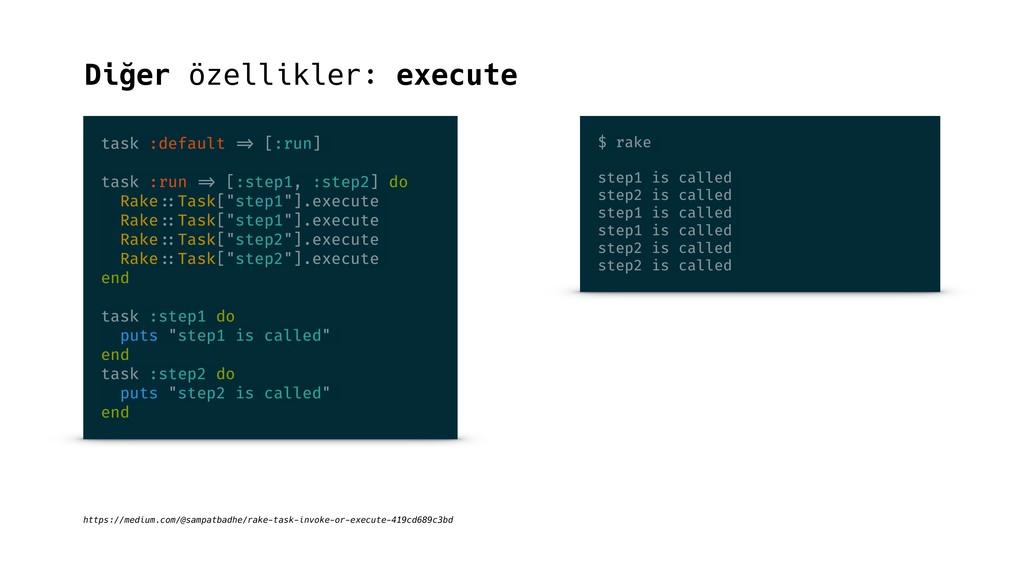 Diğer özellikler: execute task :default => [:ru...