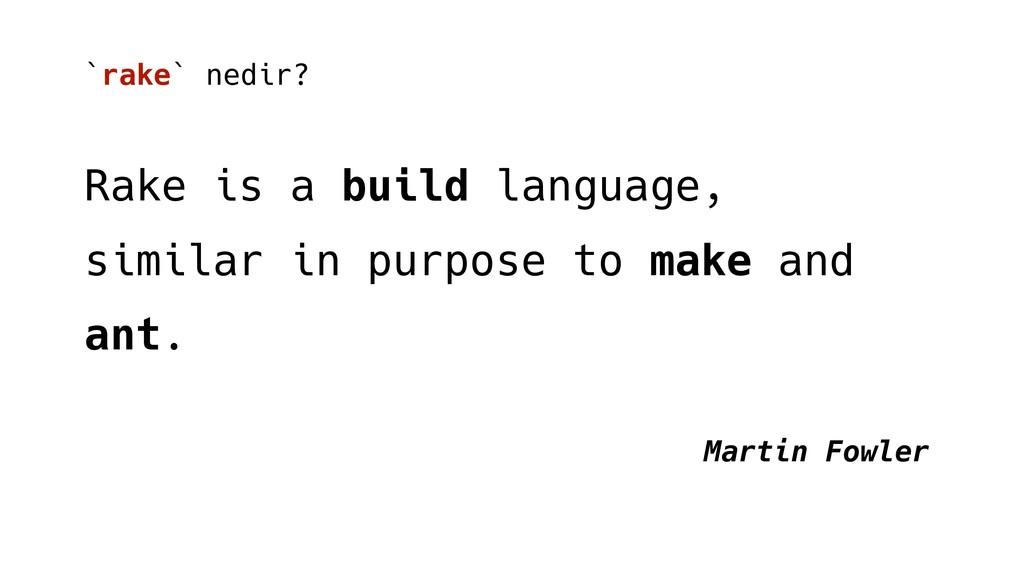 `rake` nedir? Rake is a build language, similar...