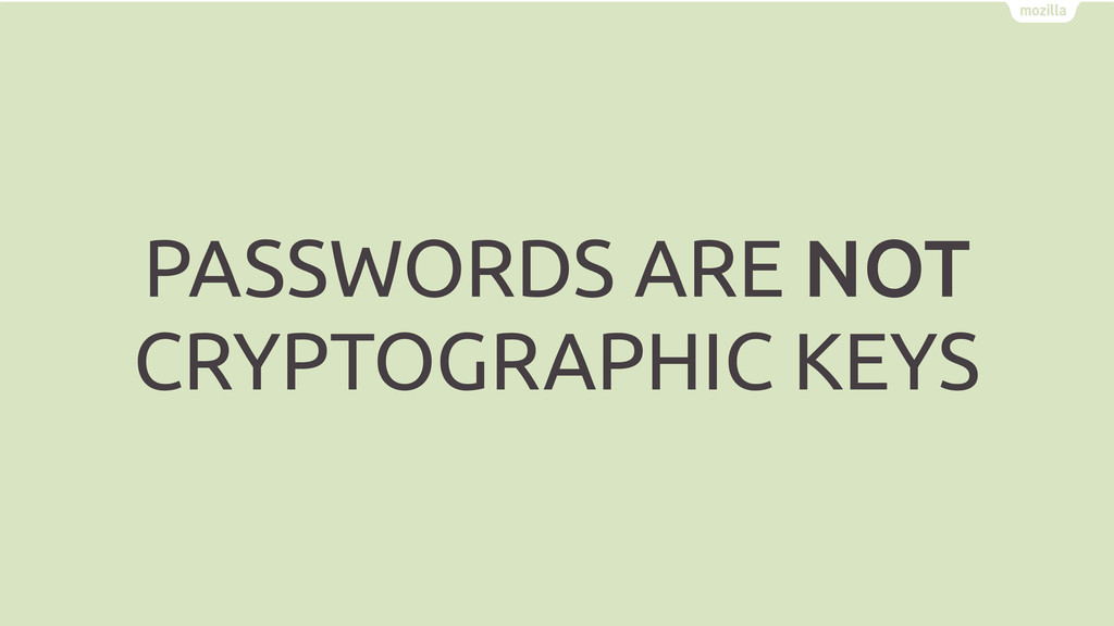 PASSWORDS ARE NOT CRYPTOGRAPHIC KEYS