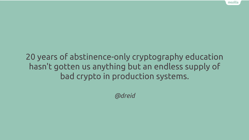 @dreid 20 years of abstinence-only cryptography...