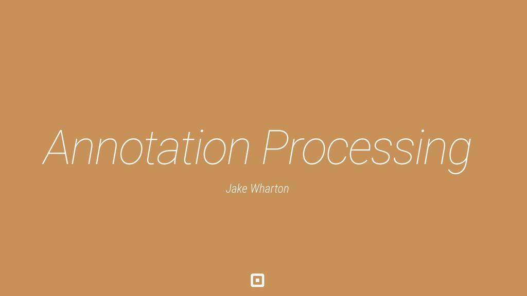 Annotation Processing Jake Wharton Boilerplate ...