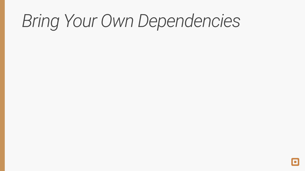 Bring Your Own Dependencies