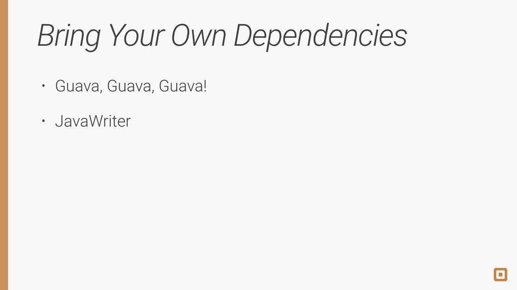 Bring Your Own Dependencies • Guava, Guava, Gua...