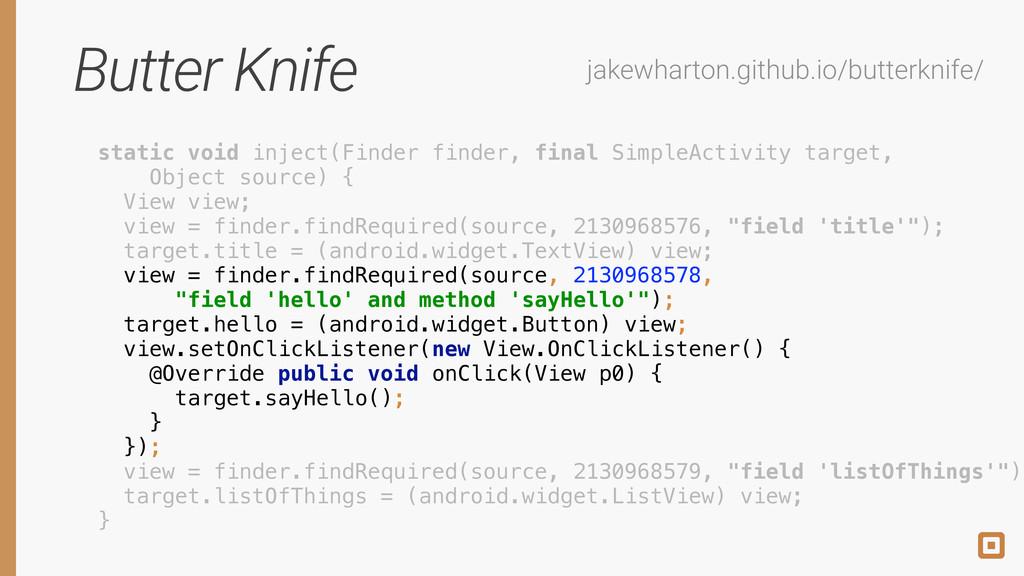 Butter Knife jakewharton.github.io/butterknife/...