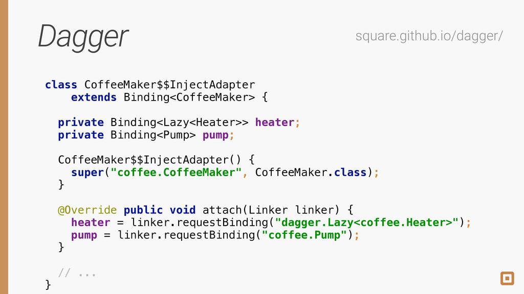 Dagger square.github.io/dagger/ class CoffeeMak...