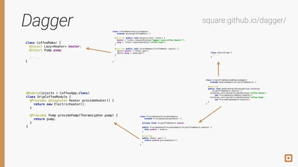 Dagger square.github.io/dagger/ @Module(injects...