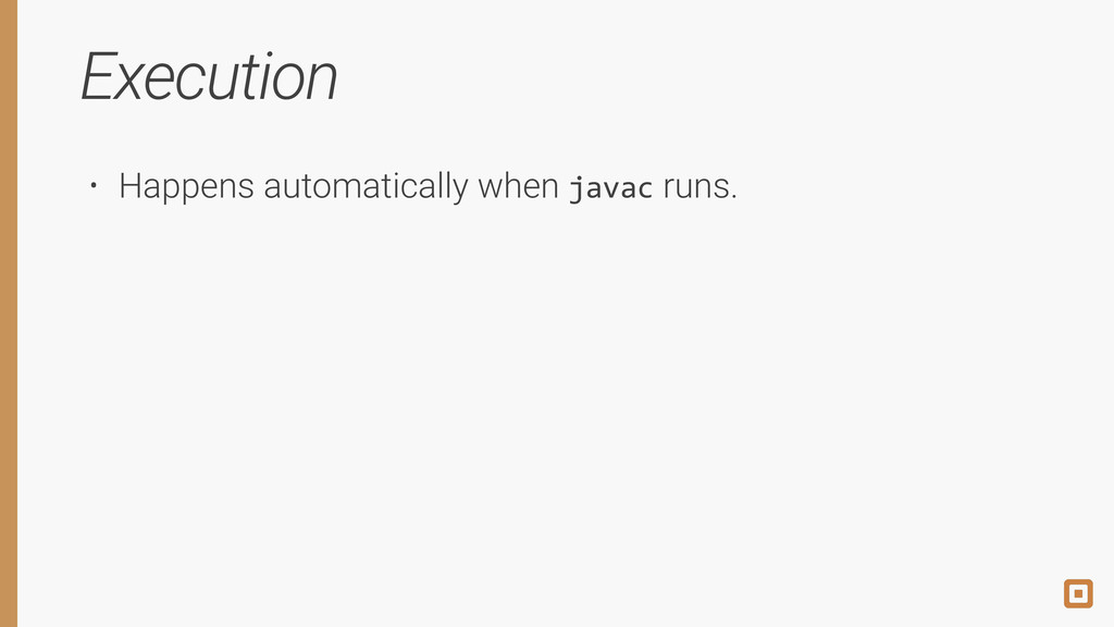 Execution • Happens automatically when javac ru...