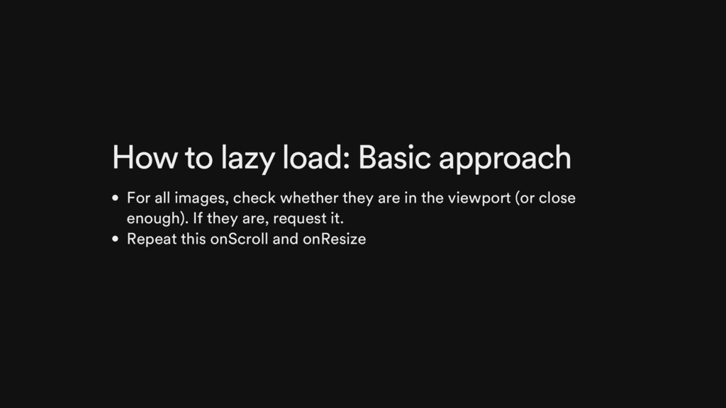 How to lazy load: Basic approach For all images...