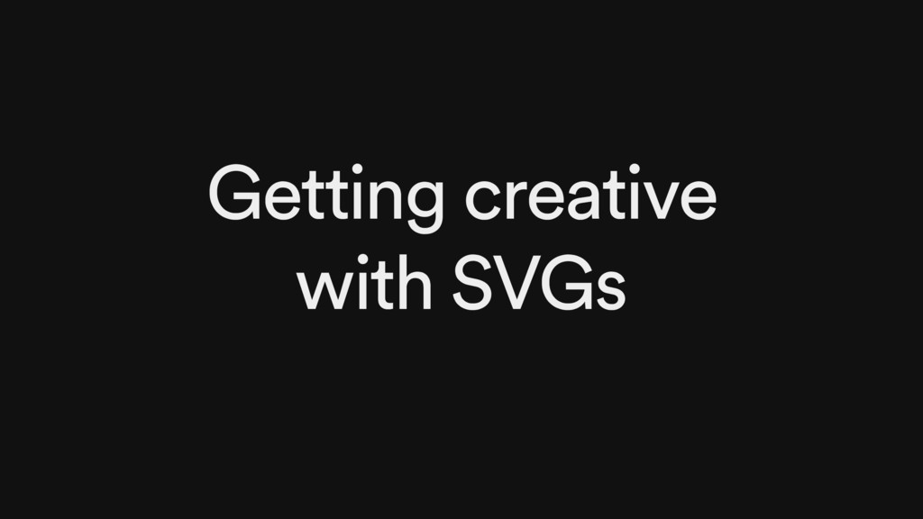 Getting creative with SVGs