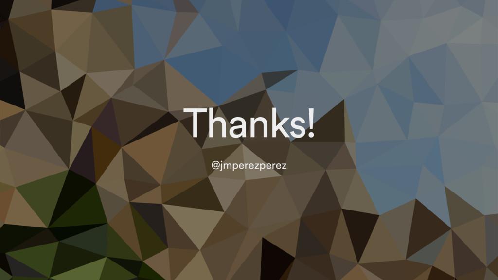 Thanks! @jmperezperez