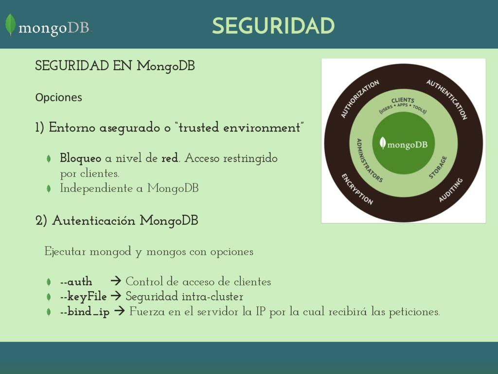 SEGURIDAD SEGURIDAD EN MongoDB Opciones 1) Ento...