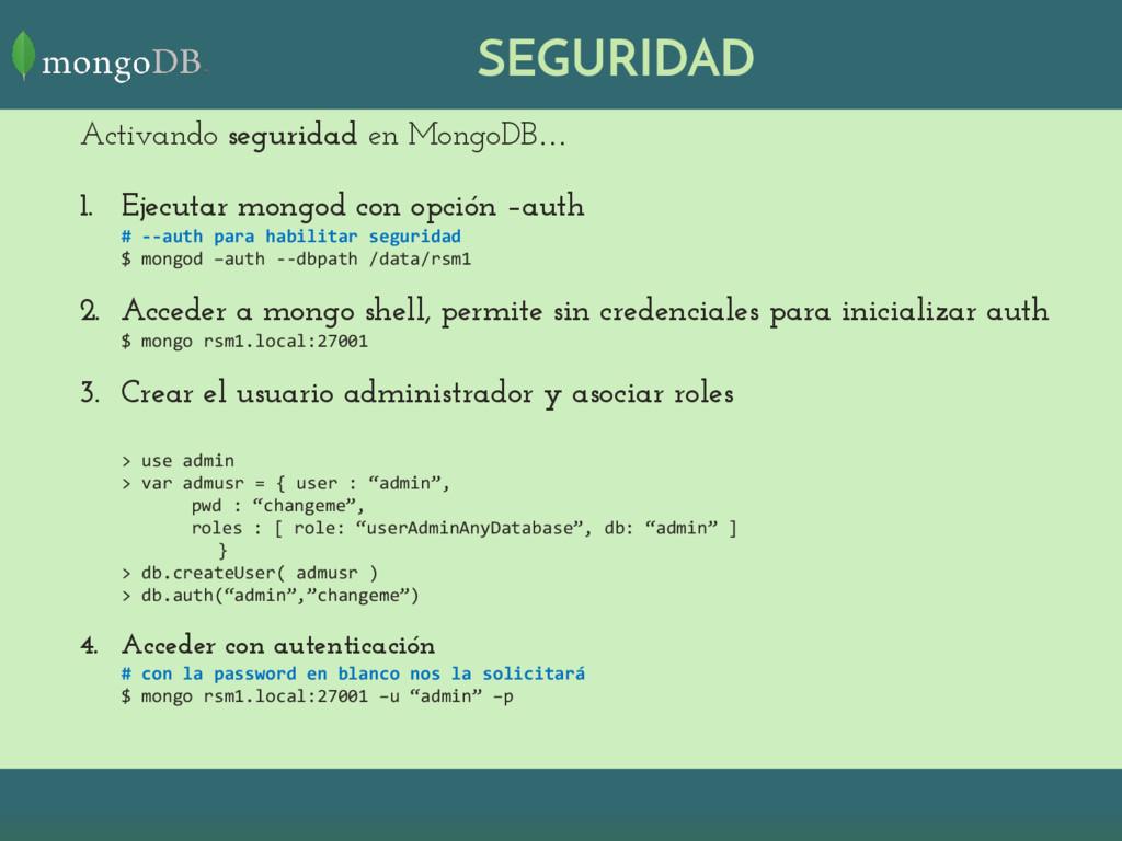 SEGURIDAD Activando seguridad en MongoDB… 1. Ej...