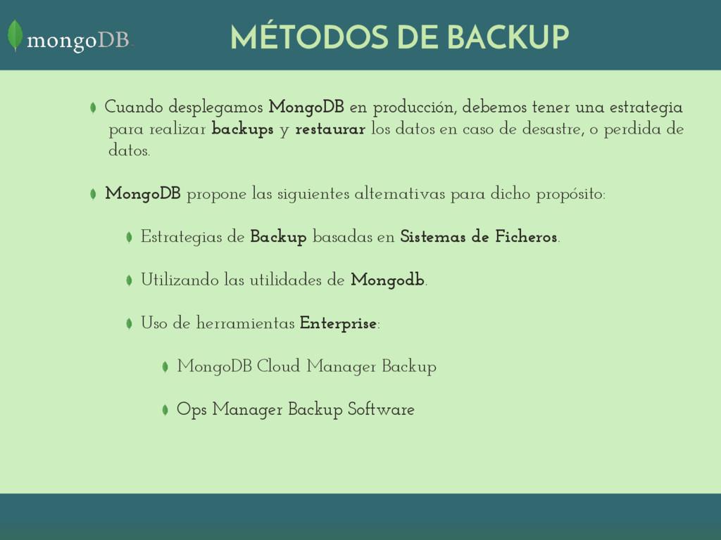MÉTODOS DE BACKUP Cuando desplegamos MongoDB en...