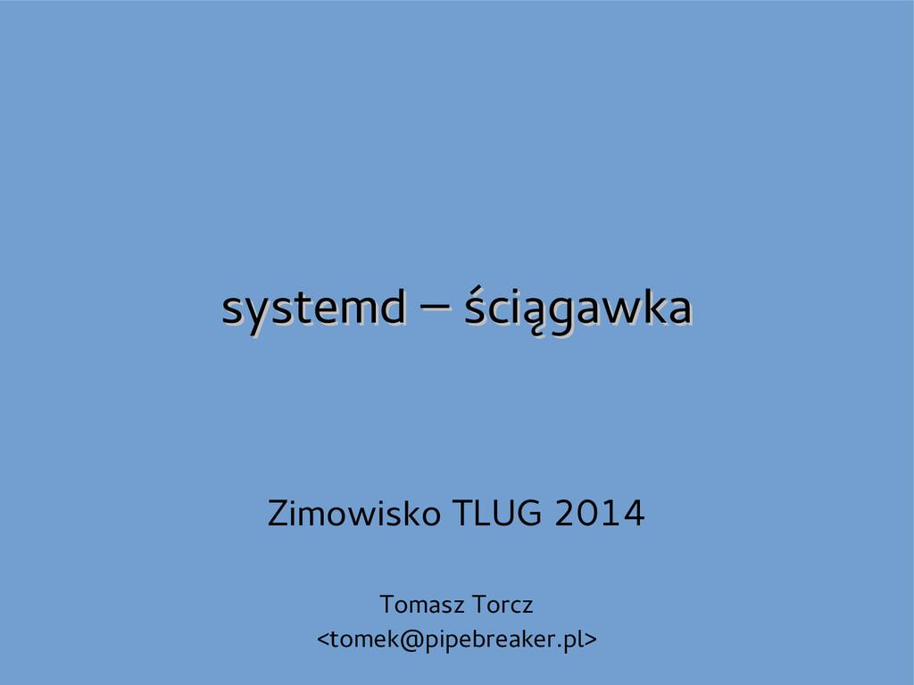 systemd – ściągawka systemd – ściągawka Zimowis...