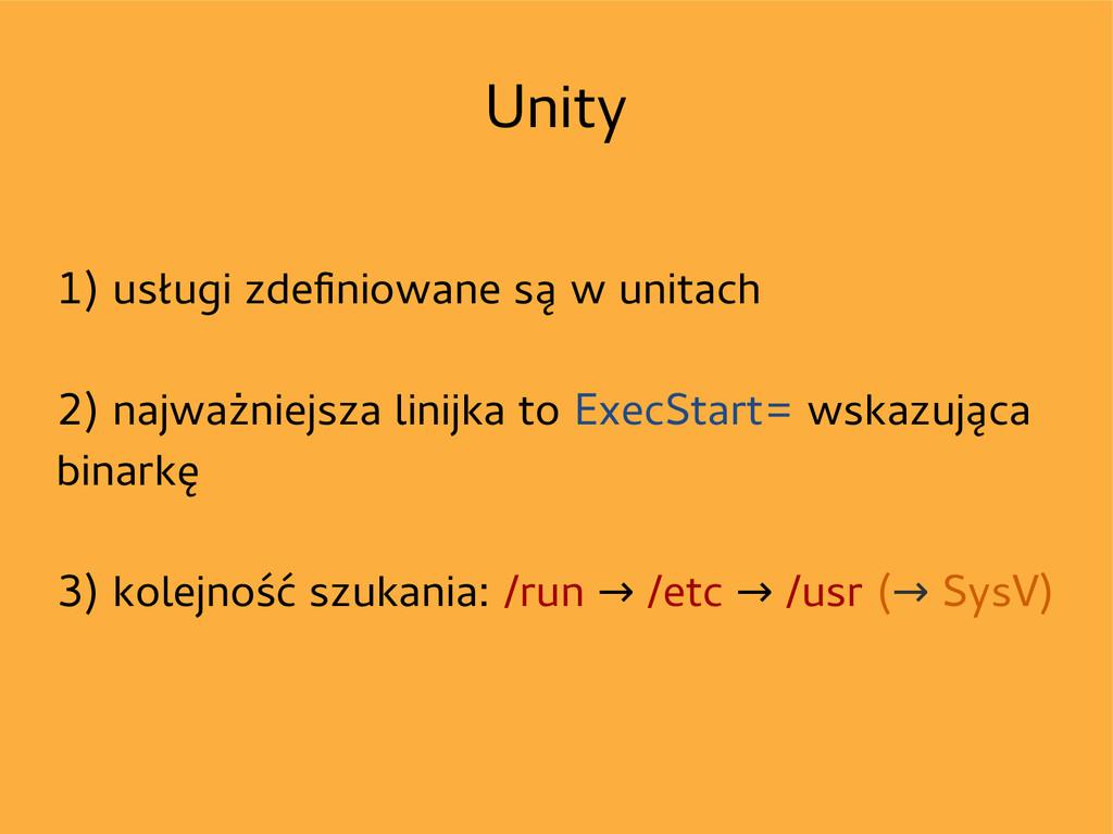 Unity 1) usługi zdefniowane są w unitach 2) naj...