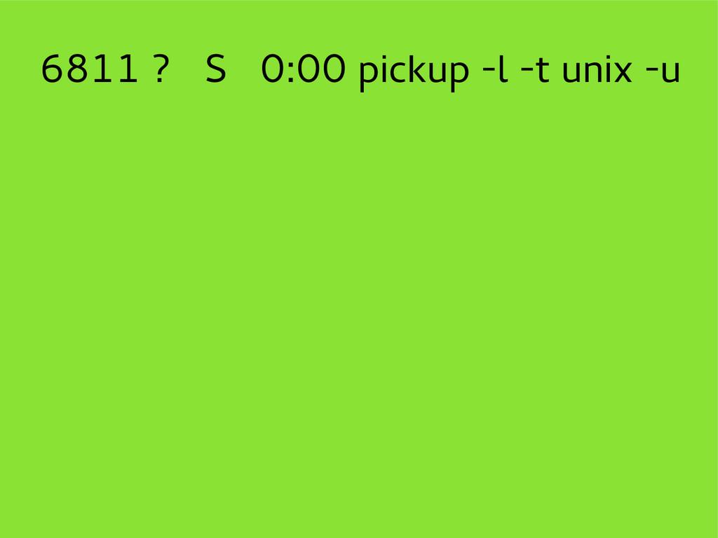 6811 ? S 0:00 pickup -l -t unix -u