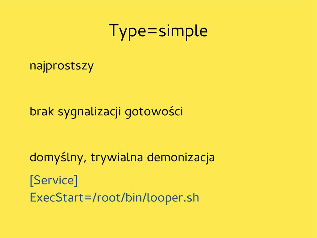 Type=simple najprostszy brak sygnalizacji gotow...