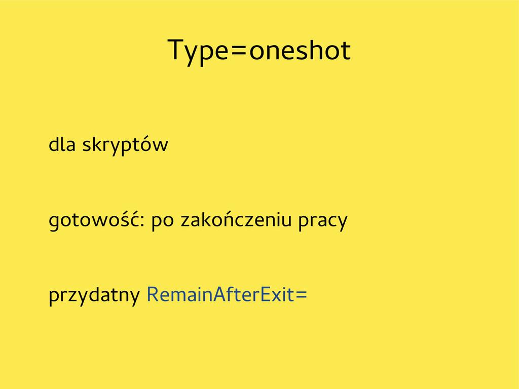 Type=oneshot dla skryptów gotowość: po zakończe...