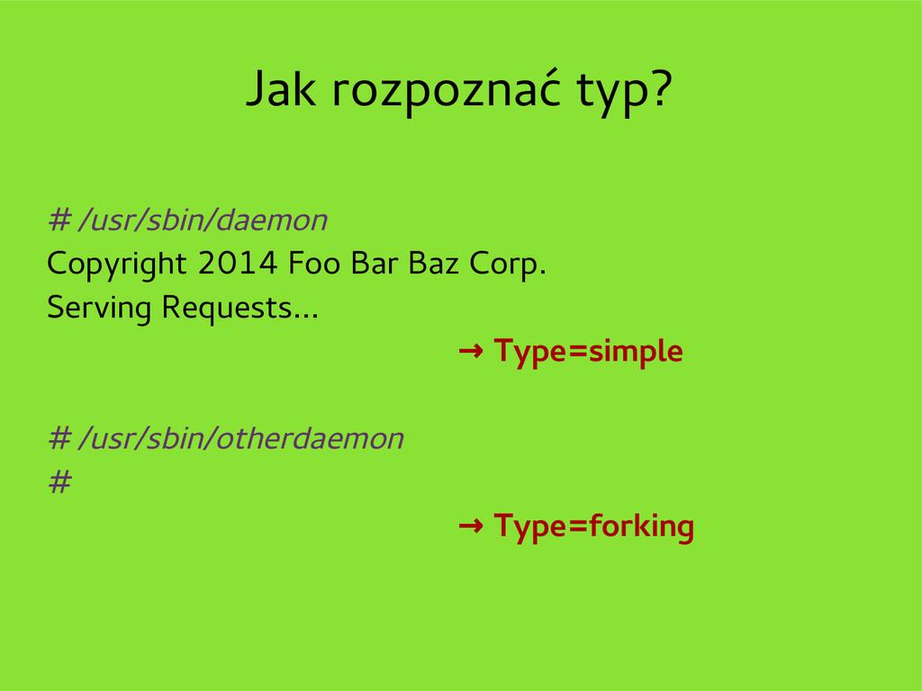 Jak rozpoznać typ? # /usr/sbin/daemon Copyright...