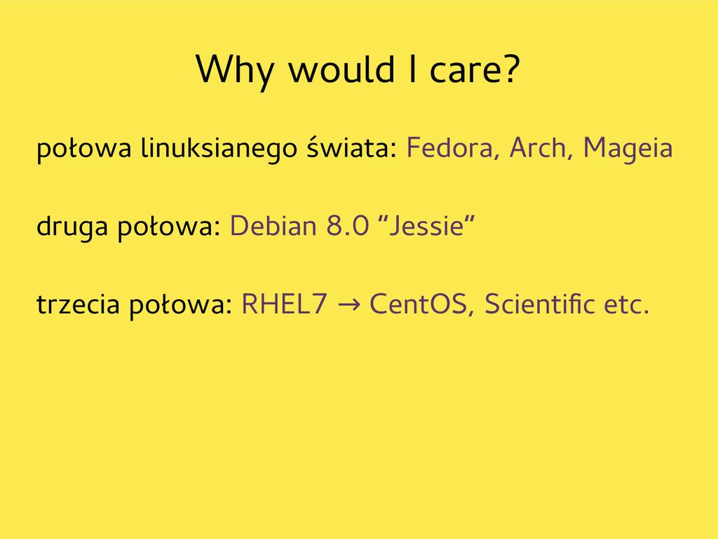 Why would I care? połowa linuksianego świata: F...