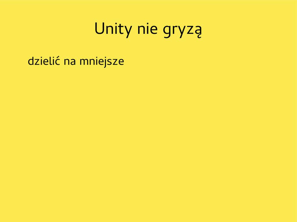 Unity nie gryzą dzielić na mniejsze