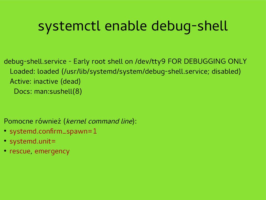 systemctl enable debug-shell debug-shell.servic...
