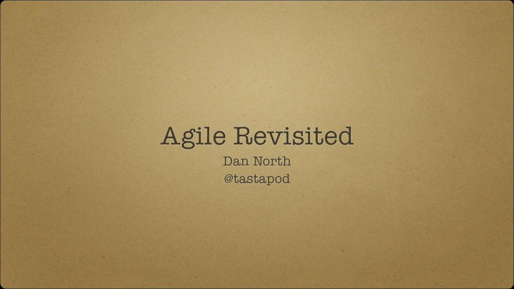 Agile Revisited Dan North @tastapod