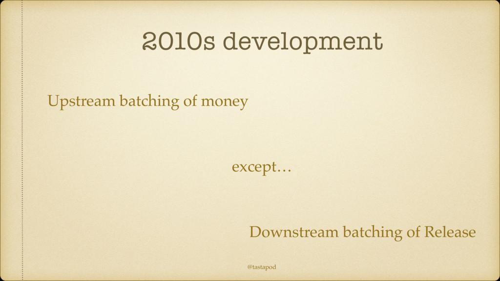 @tastapod 2010s development except… Upstream ba...