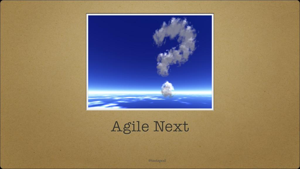 @tastapod Agile Next