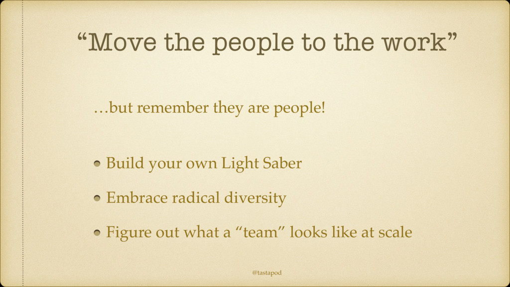 """@tastapod """"Move the people to the work"""" …but re..."""