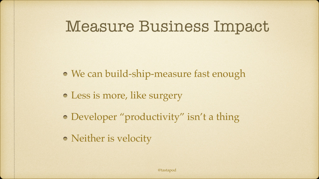 @tastapod Measure Business Impact We can build-...