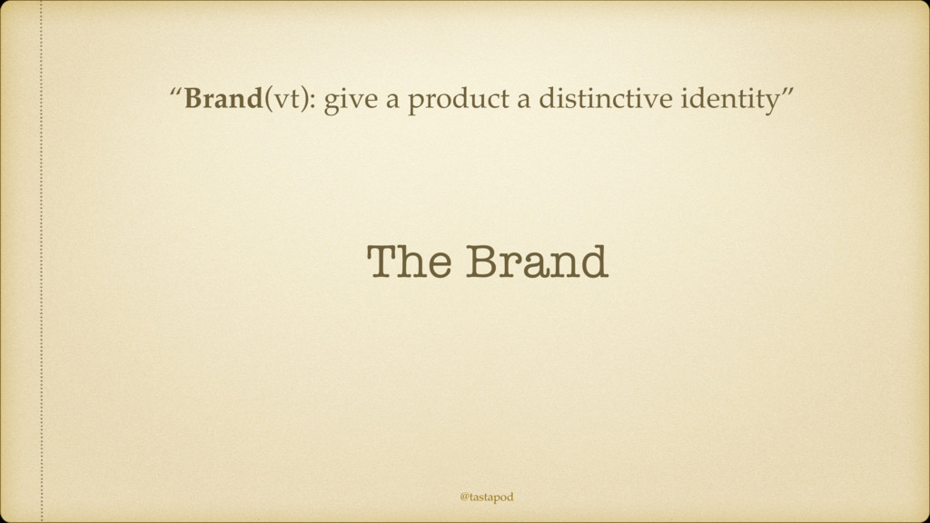 """@tastapod The Brand """"Brand(vt): give a product ..."""