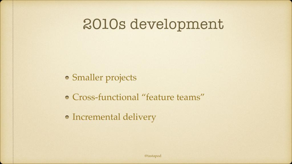 @tastapod 2010s development Smaller projects Cr...