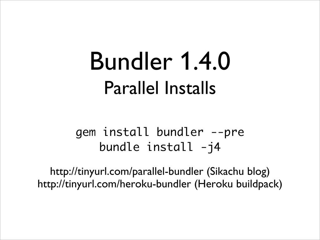 Bundler 1.4.0 Parallel Installs gem install bun...