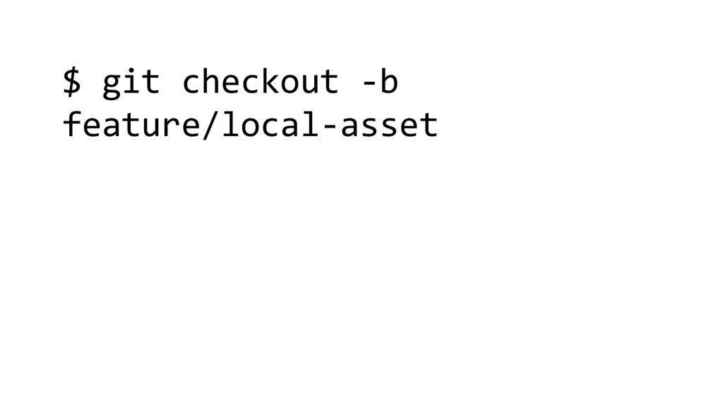 $ git checkout -b feature/local-asset