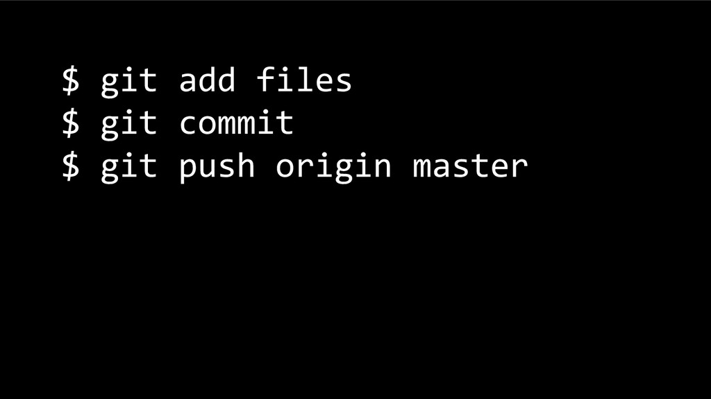 $ git add files $ git commit $ git push origin ...