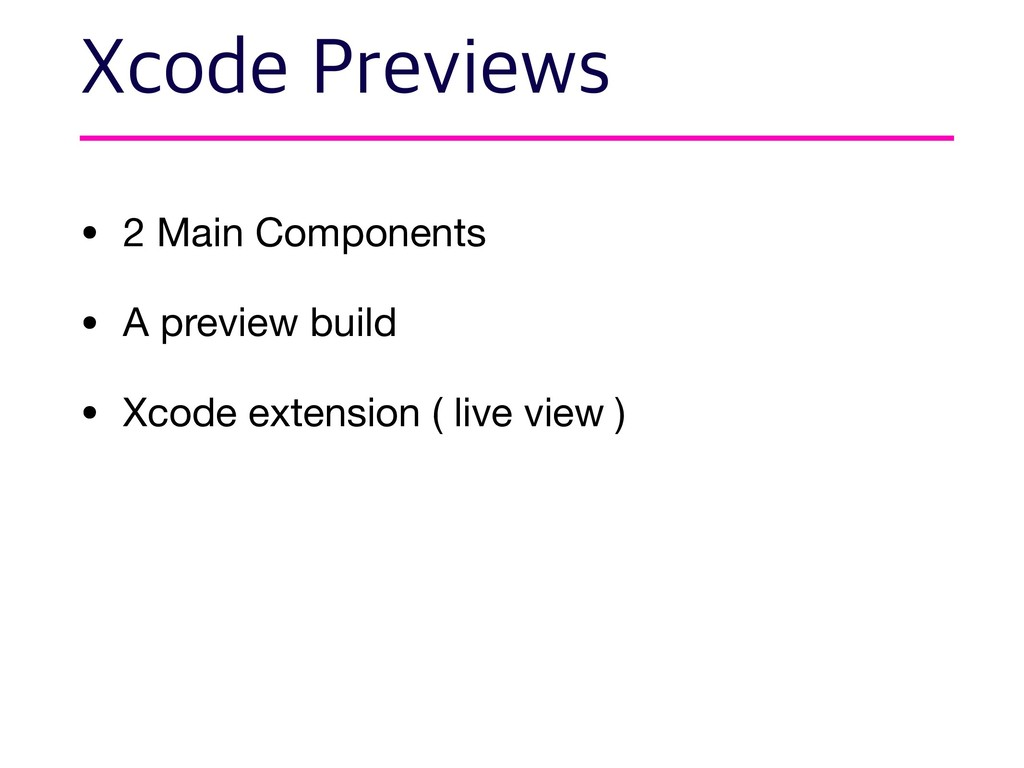 • 2 Main Components  • A preview build  • Xcode...