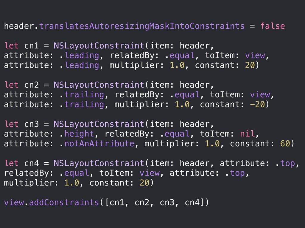 header.translatesAutoresizingMaskIntoConstraint...