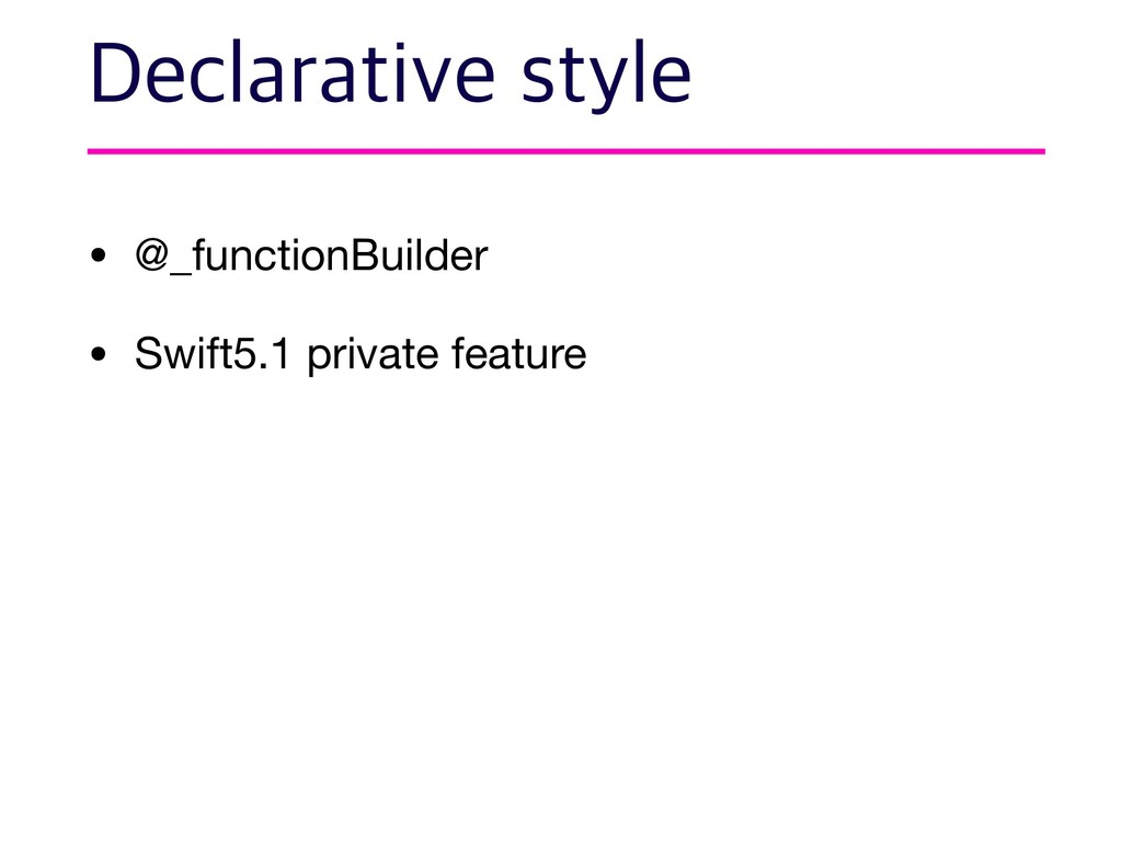 • @_functionBuilder  • Swift5.1 private feature...