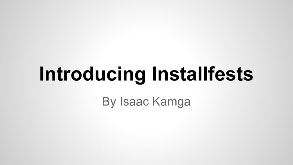 Introducing Installfests By Isaac Kamga