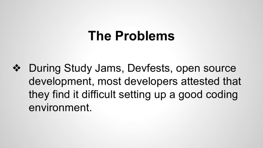 The Problems ❖ During Study Jams, Devfests, ope...