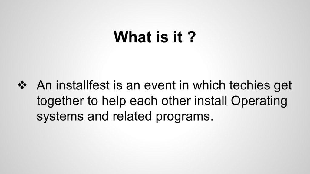 What is it ? ❖ An installfest is an event in wh...