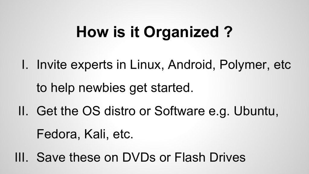 How is it Organized ? I. Invite experts in Linu...