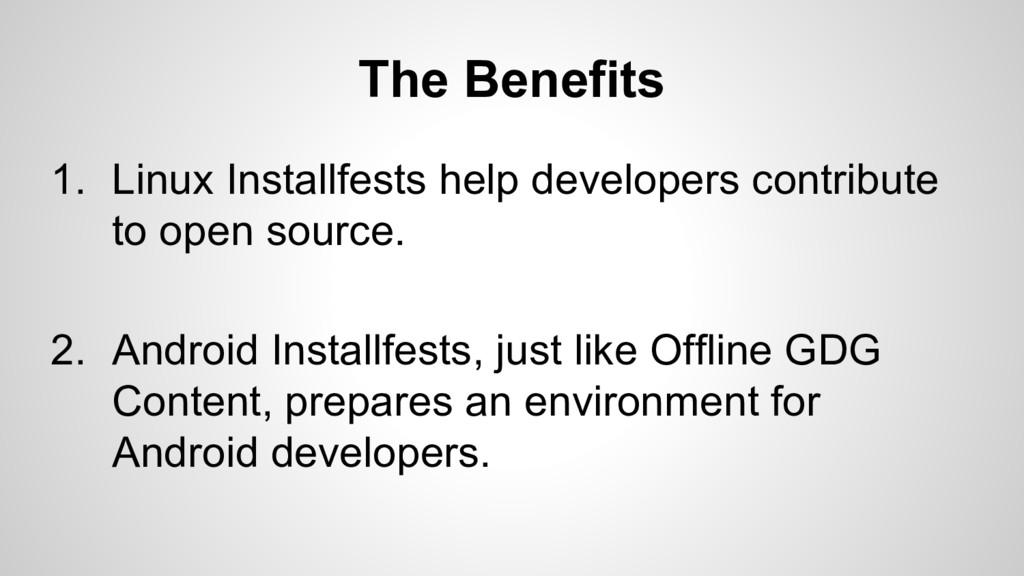 The Benefits 1. Linux Installfests help develop...