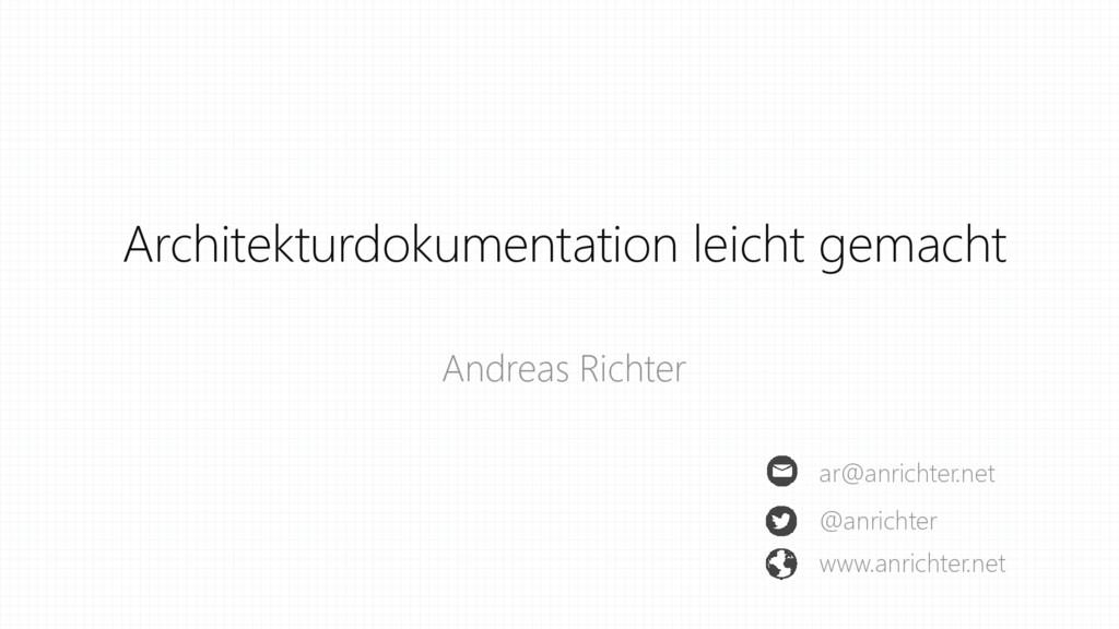 Architekturdokumentation leicht gemacht Andreas...
