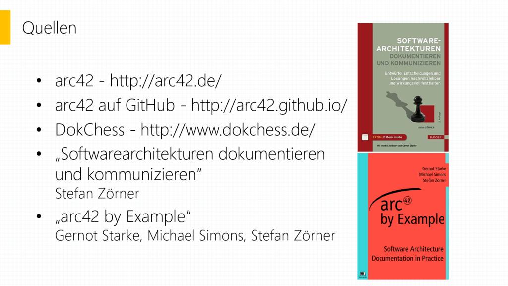 Quellen • arc42 - http://arc42.de/ • arc42 auf ...